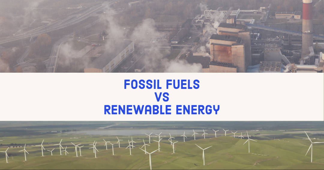 Fossil Fuels Vs Renewable Energy